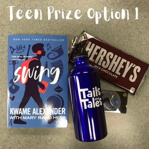 Teen Prize Option 1: Swing book by Kwame Alexander, $20 Walmart gift card, xl chocolate bar, and water bottle.